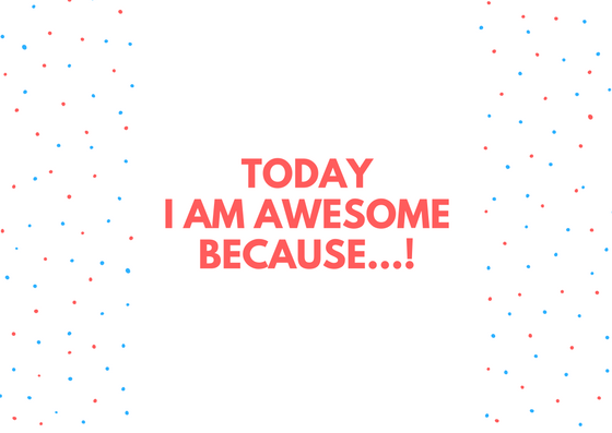 I AM AWESOME BECAUSE...
